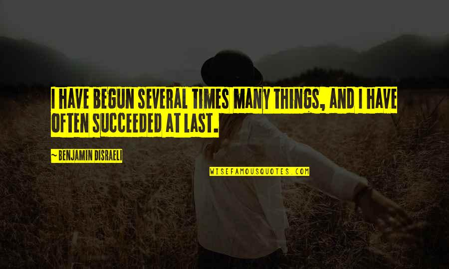 Junko Quotes By Benjamin Disraeli: I have begun several times many things, and