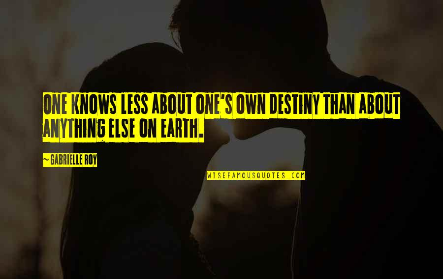 Junko Quotes By Gabrielle Roy: One knows less about one's own destiny than