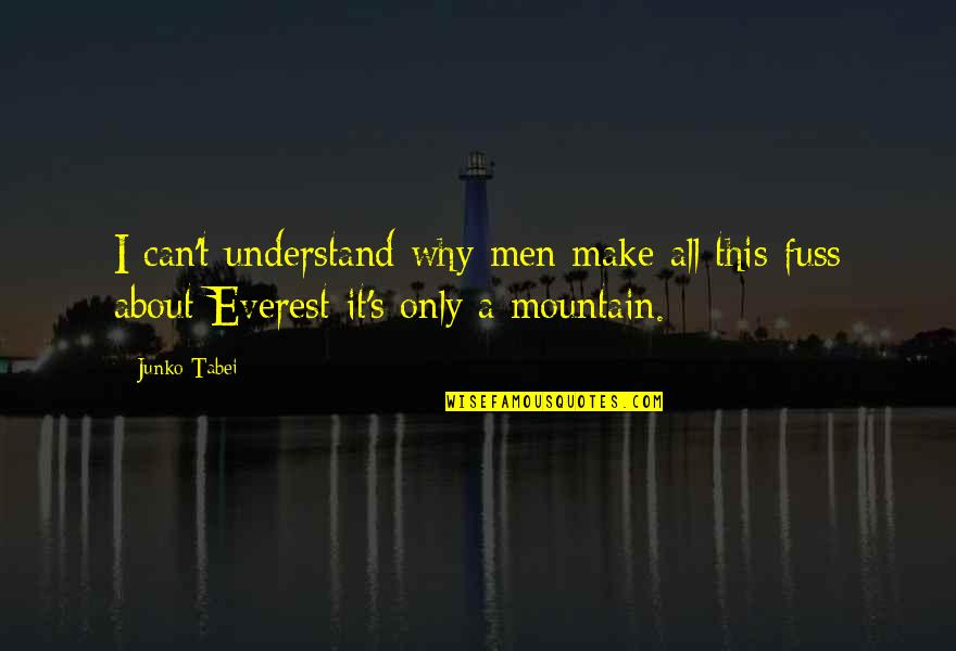 Junko Quotes By Junko Tabei: I can't understand why men make all this