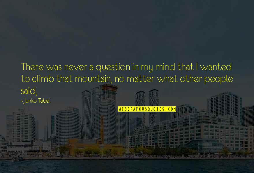 Junko Quotes By Junko Tabei: There was never a question in my mind