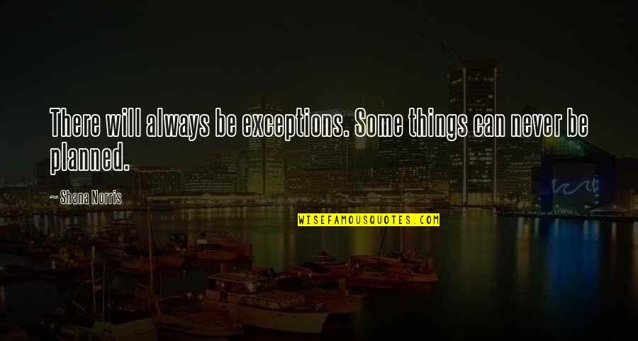 Junko Quotes By Shana Norris: There will always be exceptions. Some things can