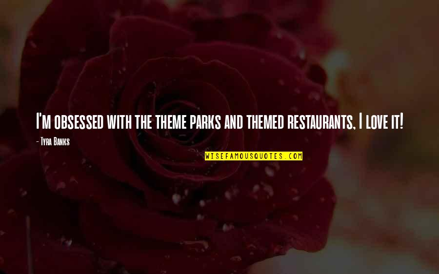 Junko Quotes By Tyra Banks: I'm obsessed with the theme parks and themed