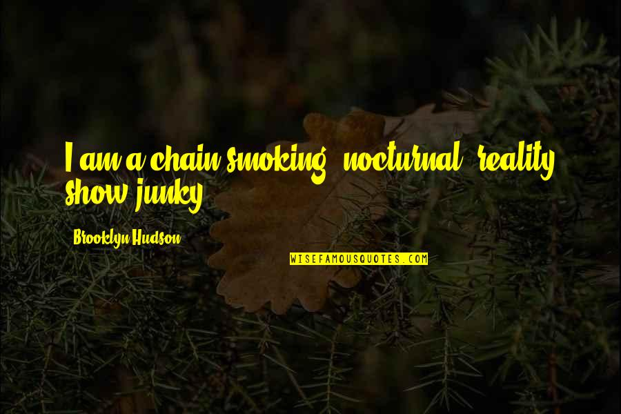 Junky's Quotes By Brooklyn Hudson: I am a chain-smoking, nocturnal, reality show junky.