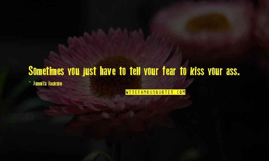 Junnita Quotes By Junnita Jackson: Sometimes you just have to tell your fear