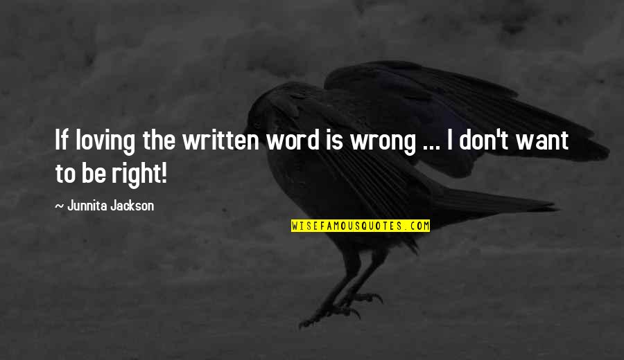 Junnita Quotes By Junnita Jackson: If loving the written word is wrong ...