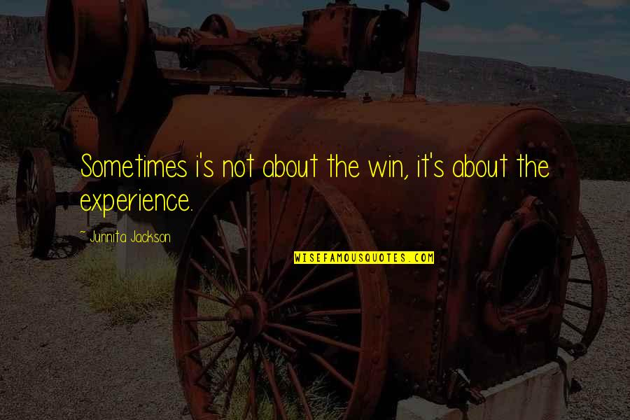 Junnita Quotes By Junnita Jackson: Sometimes i's not about the win, it's about