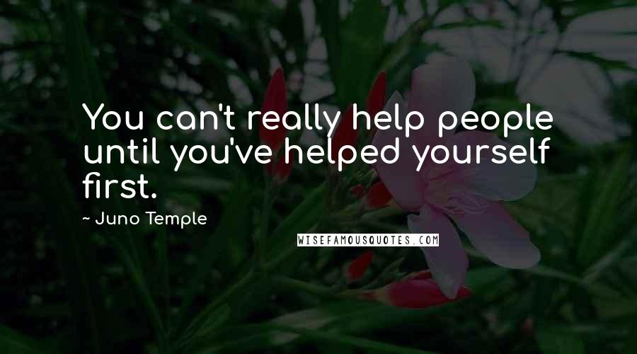 Juno Temple quotes: You can't really help people until you've helped yourself first.