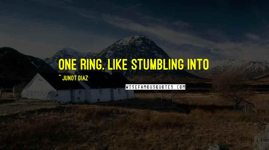 Junot Diaz quotes: One Ring. Like stumbling into