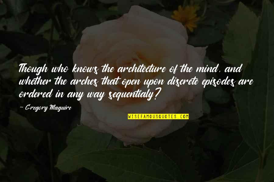 Junpei 999 Quotes By Gregory Maguire: Though who knows the architecture of the mind,