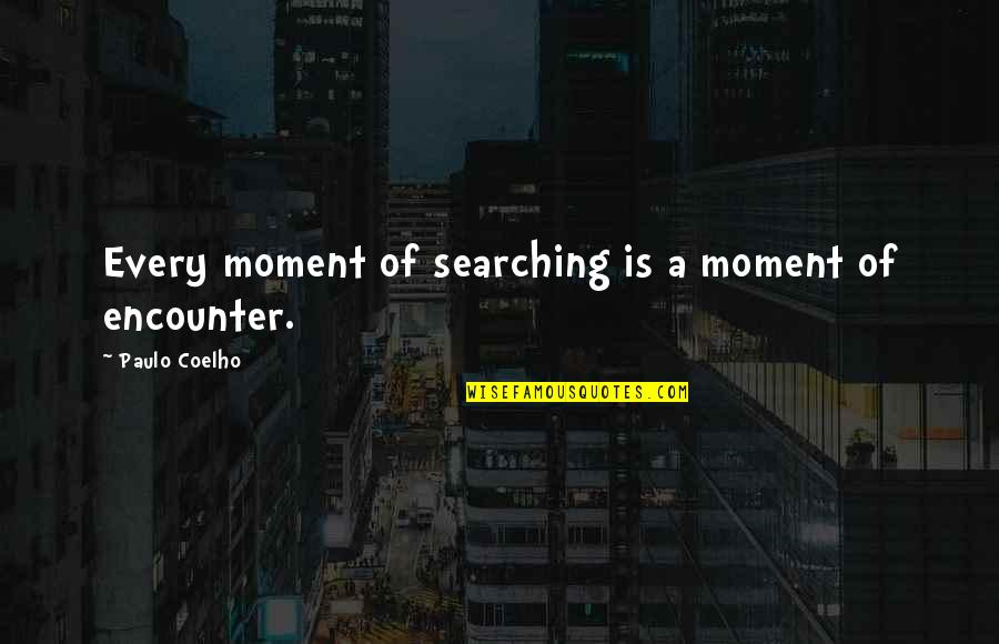 Junpei 999 Quotes By Paulo Coelho: Every moment of searching is a moment of