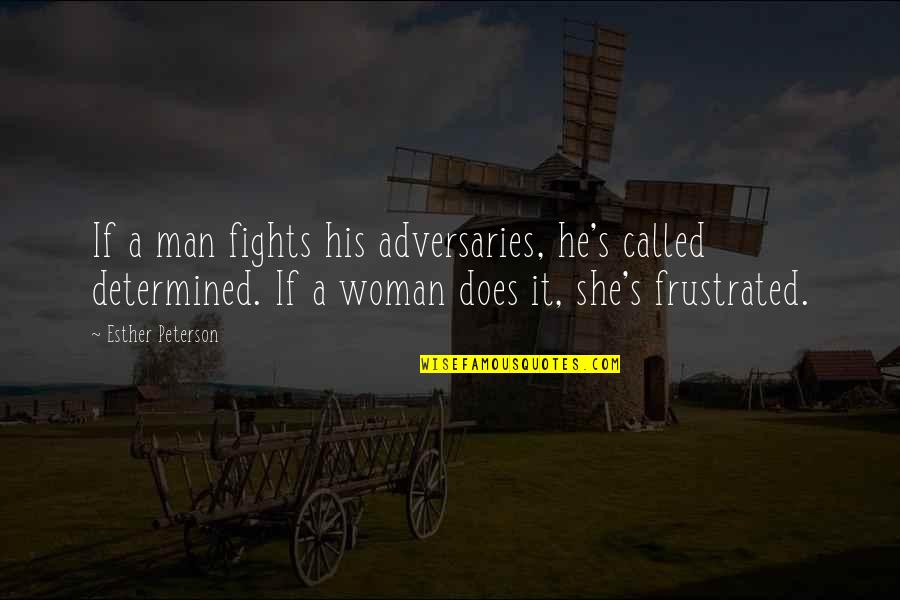 Jupetbackagain Quotes By Esther Peterson: If a man fights his adversaries, he's called