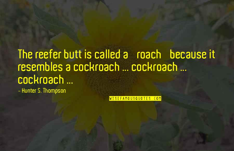 Jupetbackagain Quotes By Hunter S. Thompson: The reefer butt is called a 'roach' because
