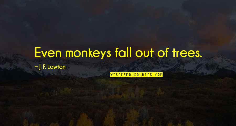 Jupetbackagain Quotes By J. F. Lawton: Even monkeys fall out of trees.