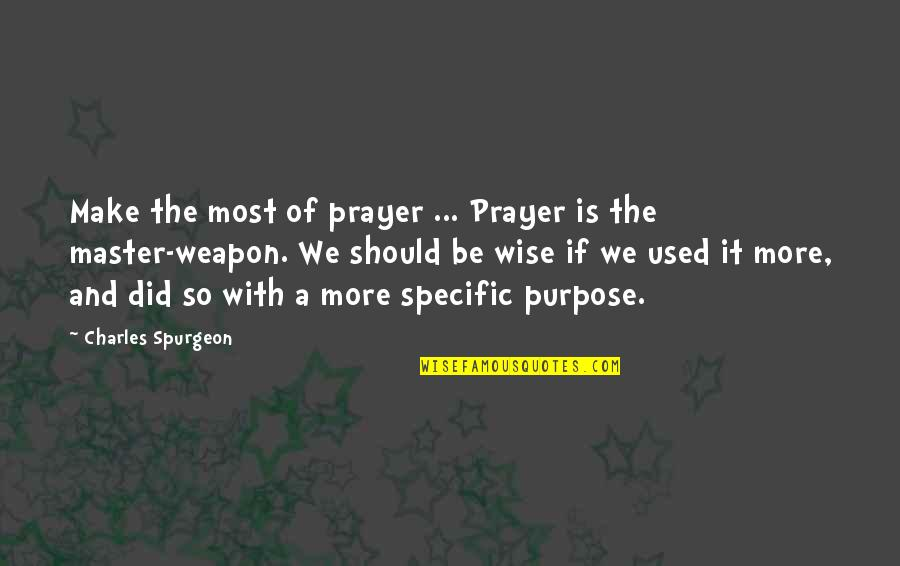 Juses Crust Quotes By Charles Spurgeon: Make the most of prayer ... Prayer is