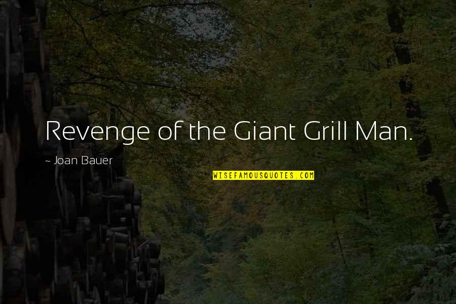 Juses Crust Quotes By Joan Bauer: Revenge of the Giant Grill Man.