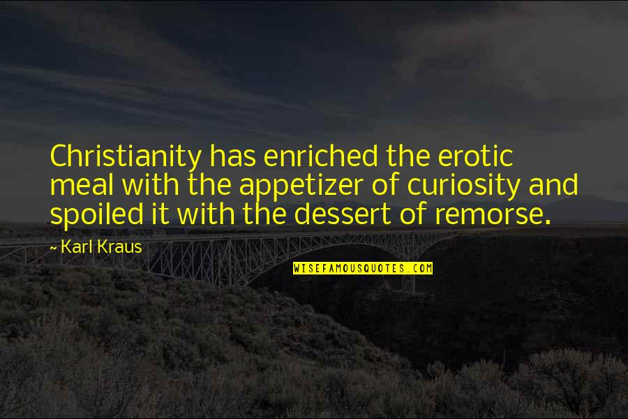 Juses Crust Quotes By Karl Kraus: Christianity has enriched the erotic meal with the