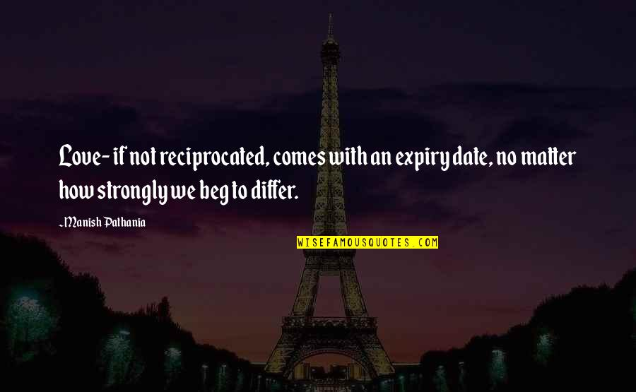 Juses Crust Quotes By Manish Pathania: Love- if not reciprocated, comes with an expiry