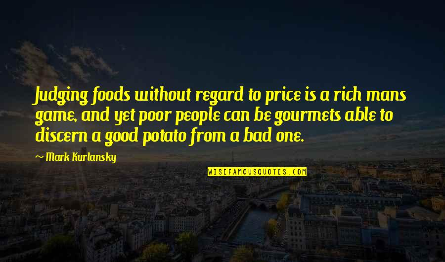 Juses Crust Quotes By Mark Kurlansky: Judging foods without regard to price is a