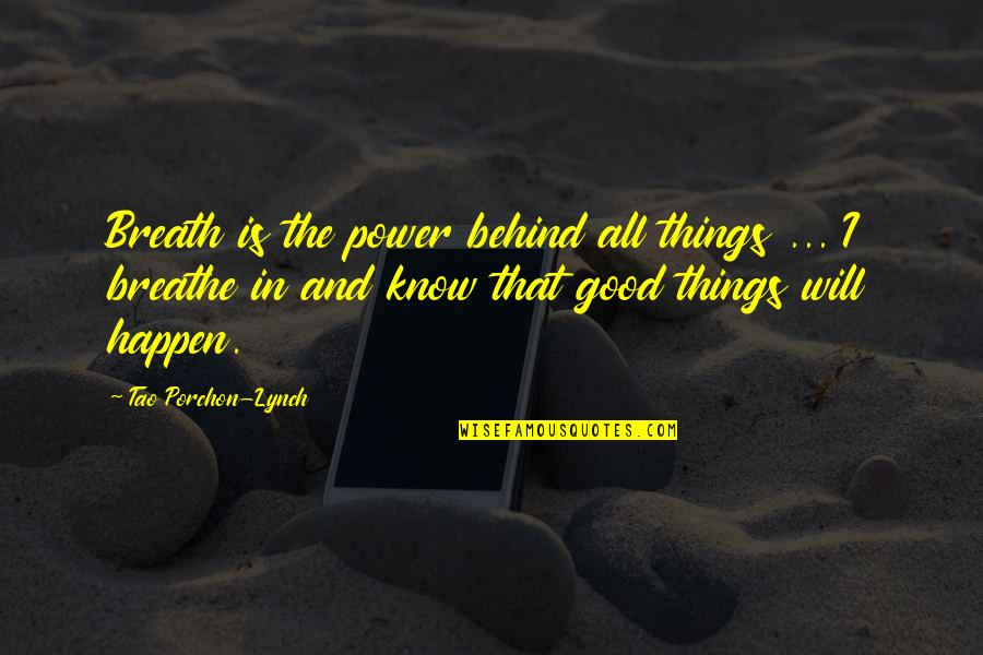 Juses Crust Quotes By Tao Porchon-Lynch: Breath is the power behind all things ...