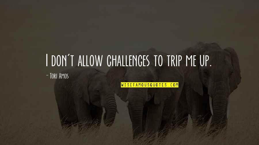 Juses Crust Quotes By Tori Amos: I don't allow challenges to trip me up.