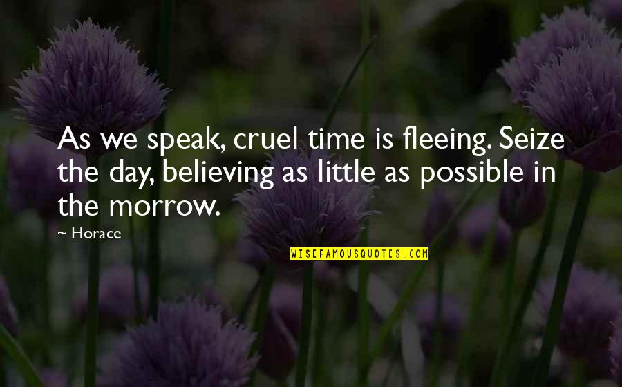 Just A Little More Time Quotes By Horace: As we speak, cruel time is fleeing. Seize