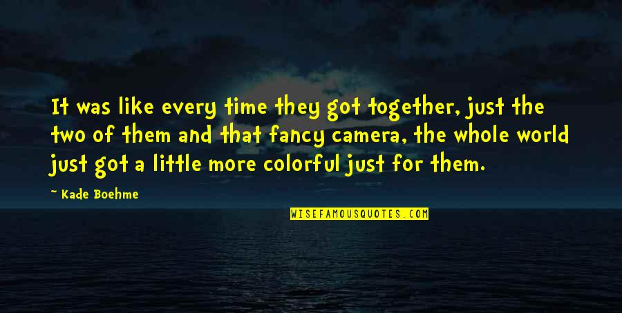 Just A Little More Time Quotes By Kade Boehme: It was like every time they got together,