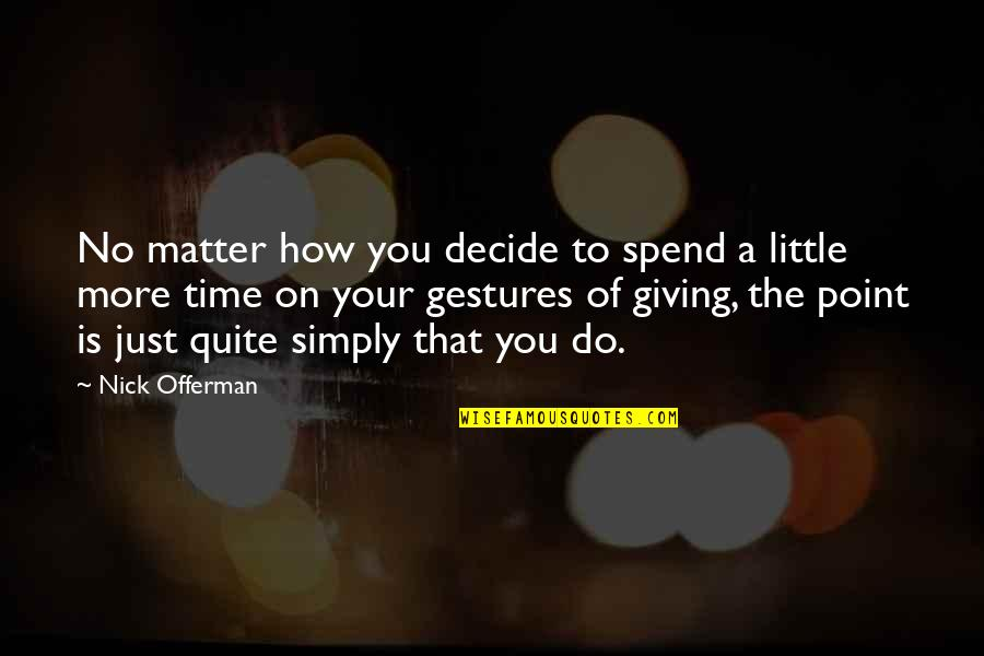 Just A Little More Time Quotes By Nick Offerman: No matter how you decide to spend a