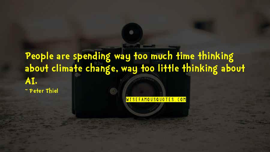 Just A Little More Time Quotes By Peter Thiel: People are spending way too much time thinking