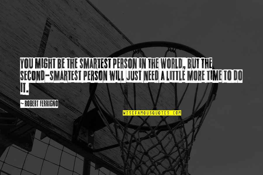 Just A Little More Time Quotes By Robert Ferrigno: You might be the smartest person in the