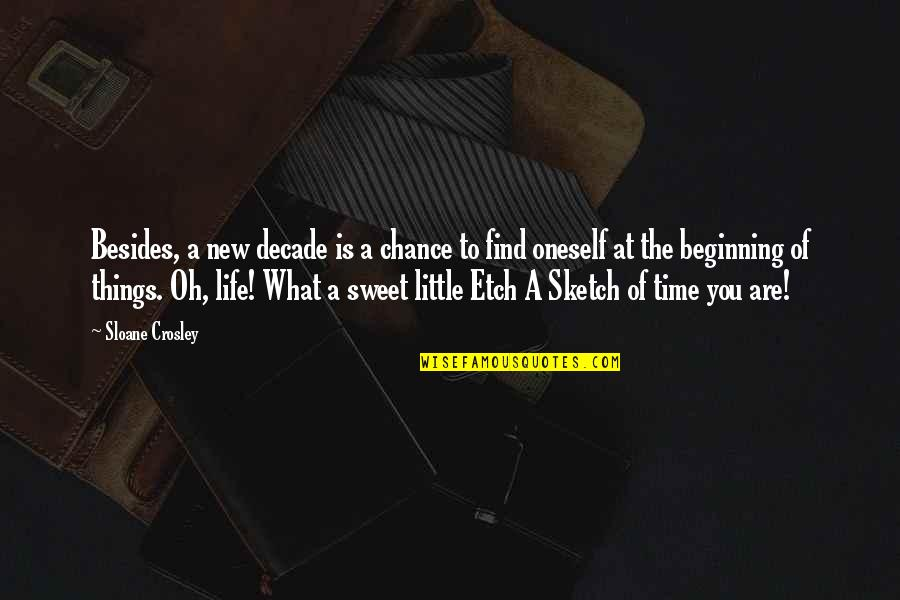 Just A Little More Time Quotes By Sloane Crosley: Besides, a new decade is a chance to
