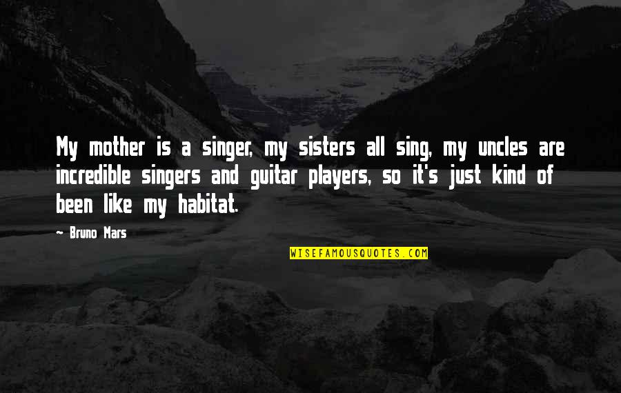 Just A Mother Quotes By Bruno Mars: My mother is a singer, my sisters all