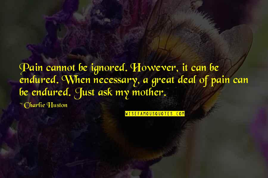 Just A Mother Quotes By Charlie Huston: Pain cannot be ignored. However, it can be