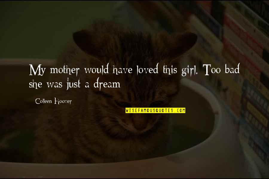 Just A Mother Quotes By Colleen Hoover: My mother would have loved this girl. Too