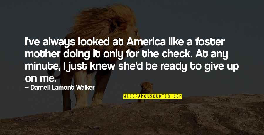 Just A Mother Quotes By Darnell Lamont Walker: I've always looked at America like a foster
