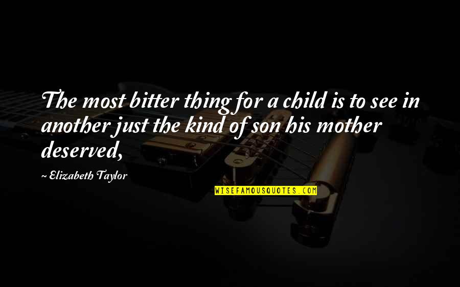 Just A Mother Quotes By Elizabeth Taylor: The most bitter thing for a child is
