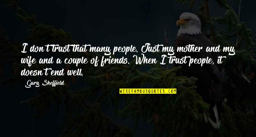 Just A Mother Quotes By Gary Sheffield: I don't trust that many people. Just my