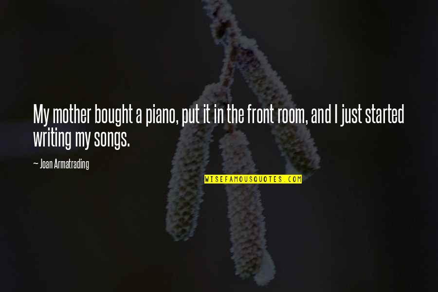 Just A Mother Quotes By Joan Armatrading: My mother bought a piano, put it in