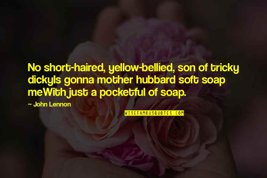 Just A Mother Quotes By John Lennon: No short-haired, yellow-bellied, son of tricky dickyIs gonna