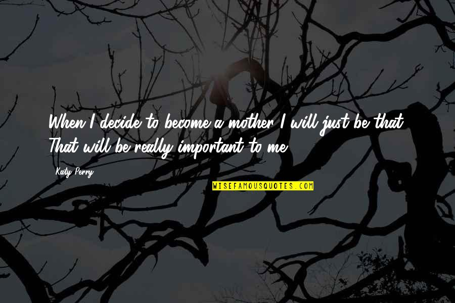 Just A Mother Quotes By Katy Perry: When I decide to become a mother I