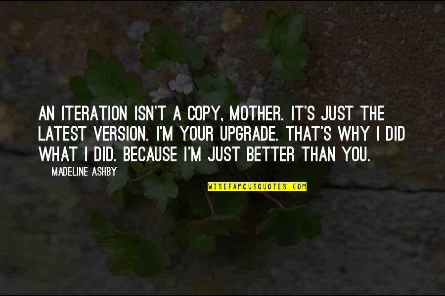 Just A Mother Quotes By Madeline Ashby: An iteration isn't a copy, Mother. It's just