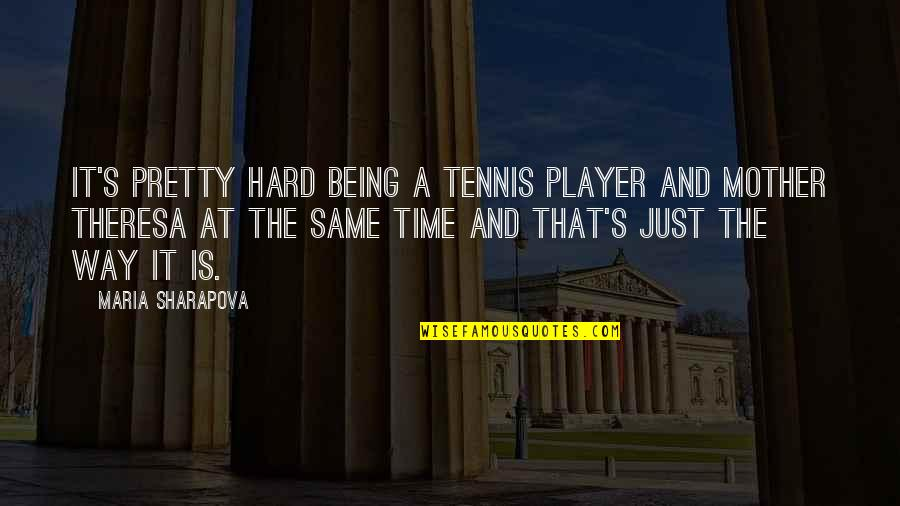 Just A Mother Quotes By Maria Sharapova: It's pretty hard being a tennis player and