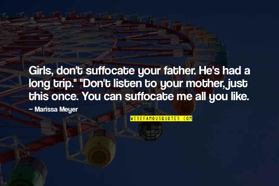 Just A Mother Quotes By Marissa Meyer: Girls, don't suffocate your father. He's had a