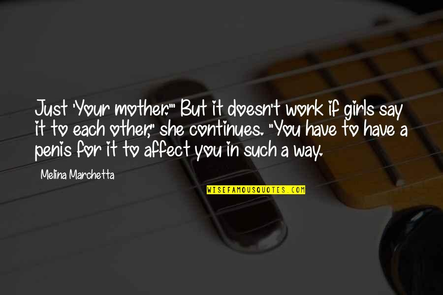"Just A Mother Quotes By Melina Marchetta: Just 'Your mother.'"" But it doesn't work if"