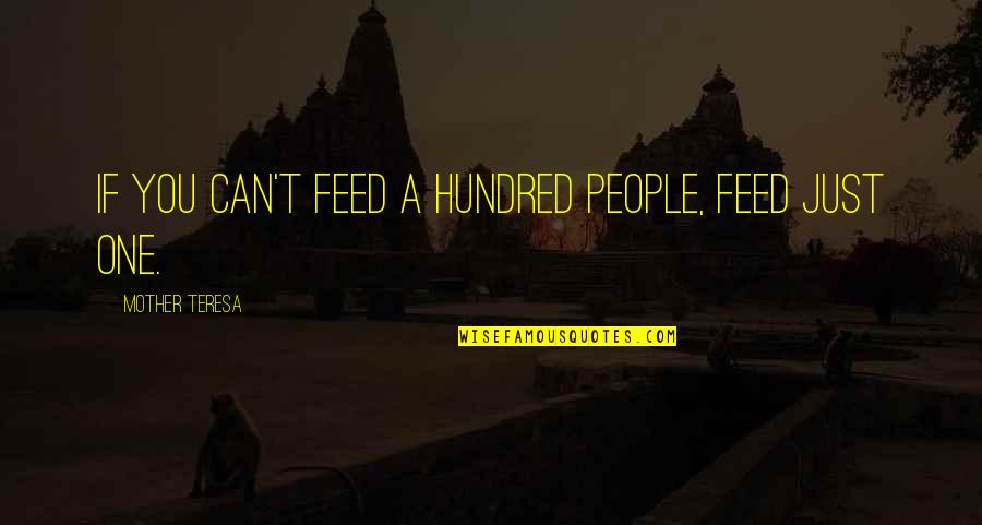 Just A Mother Quotes By Mother Teresa: If you can't feed a hundred people, feed
