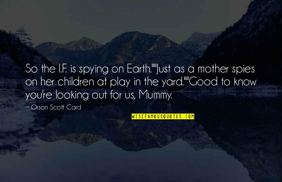 "Just A Mother Quotes By Orson Scott Card: So the I.F. is spying on Earth.""""Just as"