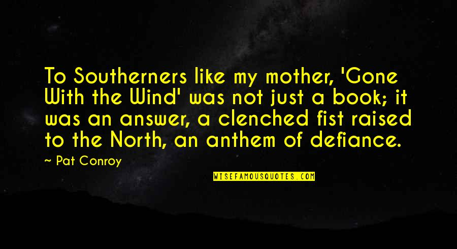 Just A Mother Quotes By Pat Conroy: To Southerners like my mother, 'Gone With the