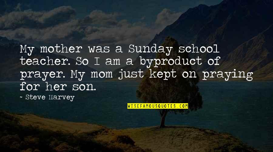 Just A Mother Quotes By Steve Harvey: My mother was a Sunday school teacher. So