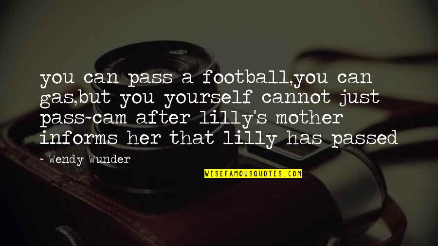 Just A Mother Quotes By Wendy Wunder: you can pass a football,you can gas,but you