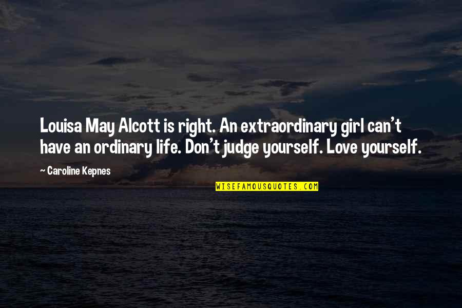 Just A Ordinary Girl Quotes By Caroline Kepnes: Louisa May Alcott is right. An extraordinary girl
