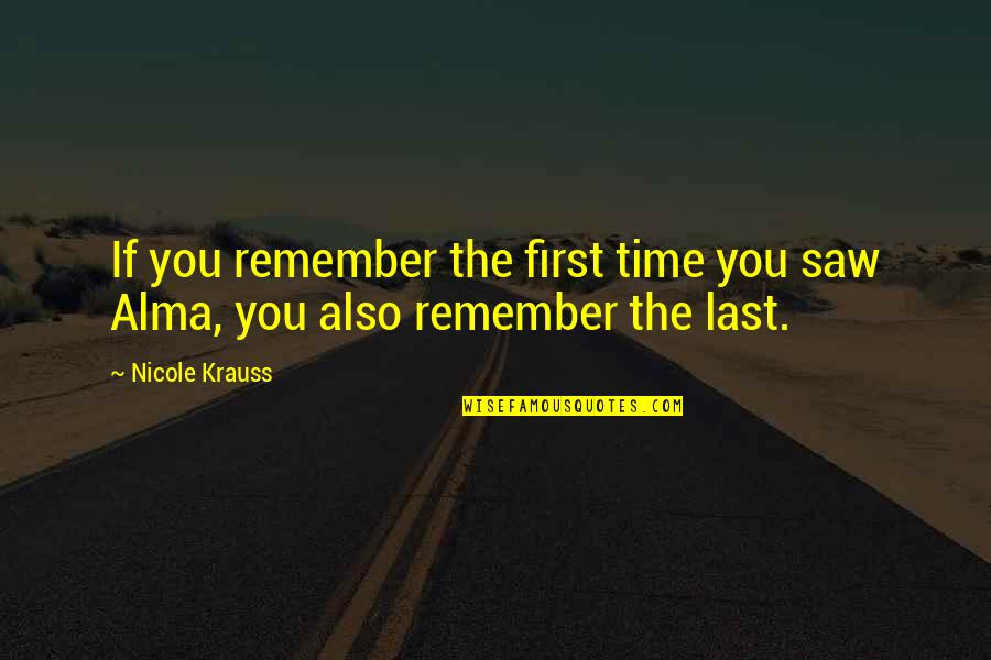 Just A Ordinary Girl Quotes By Nicole Krauss: If you remember the first time you saw